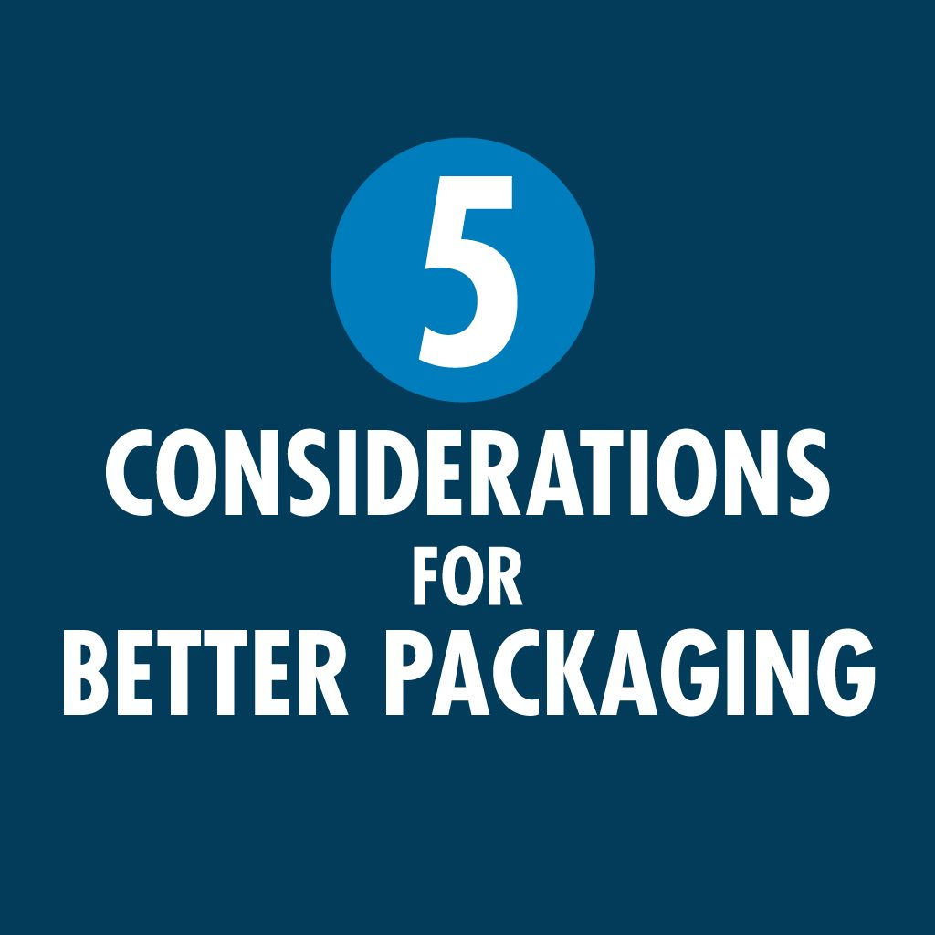 Five Considerations for Better Packaging