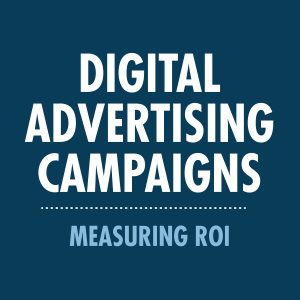 Digital Advertising Campaigns - measuring ROI