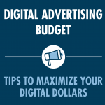 Digital Advertising Budget; Tips to Maximize your Digital Dollars