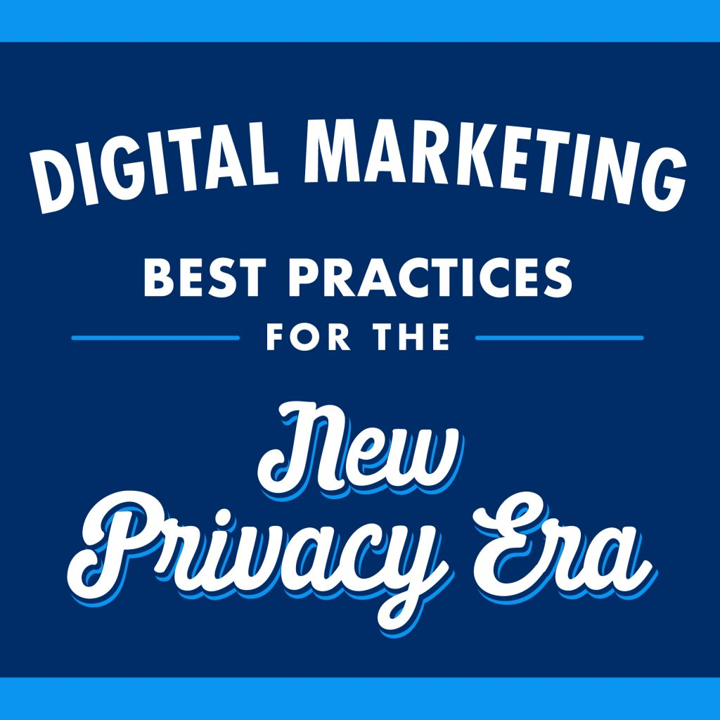 blue background with white script reading digital marketing best practices for the new privacy era